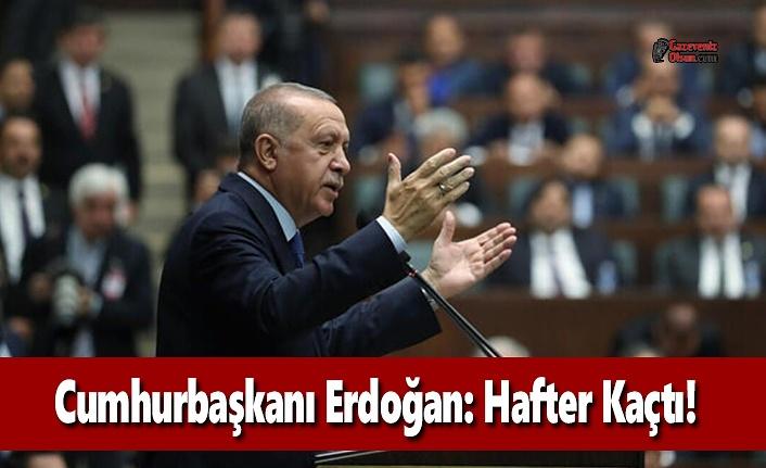Cumhurbaşkanı Erdoğan: Hafter Kaçtı!
