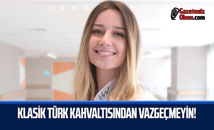 Klasik Türk Kahvaltısından Vazgeçmeyin