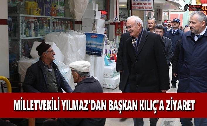 Milletvikili Yılmaz'dan Başkan Kılıç'a Ziyaret