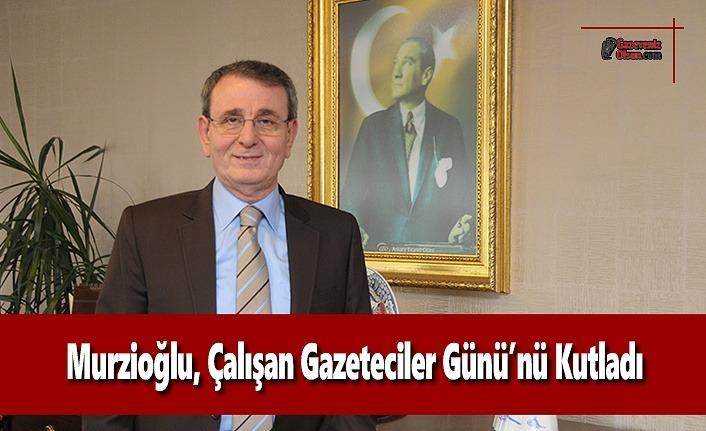 Murzioğlu, Çalışan Gazeteciler Günü'nü Kutladı