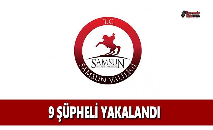 Samsun'da 9 Şüpheli Yakalandı