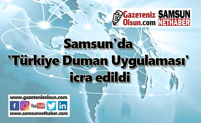 Samsun'da 'Türkiye Duman Uygulaması' icra edildi