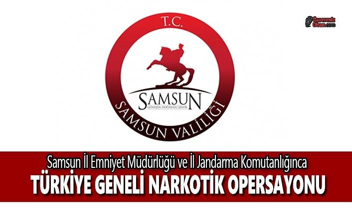 Samsun İl Emniyet Müdürlüğü ve İl Jandarma Komutanlığınca Türkiye Geneli Narkotik Operasyonu