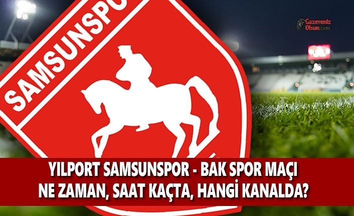 Samsunspor - BAK Spor Maçı Ne Zaman Saat Kaçta Hangi Kanalda
