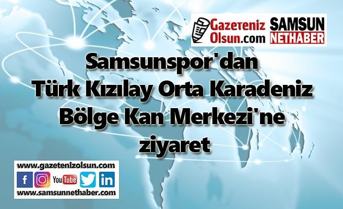 Samsunspor'dan Türk Kızılay Orta Karadeniz Bölge Kan Merkezi'ne ziyaret