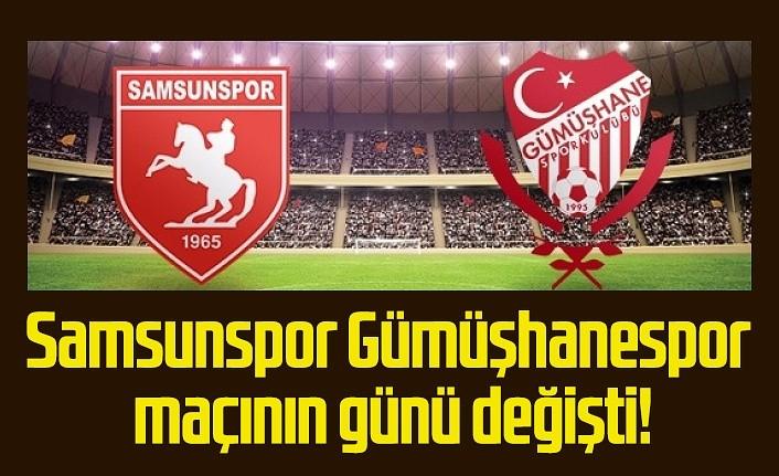 Samsunspor Gümüşhanespor maçının günü değişti!