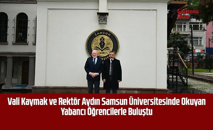 Vali Kaymak ve Rektör Aydın Samsun Üniversitesinde Okuyan Yabancı Öğrencilerle Buluştu