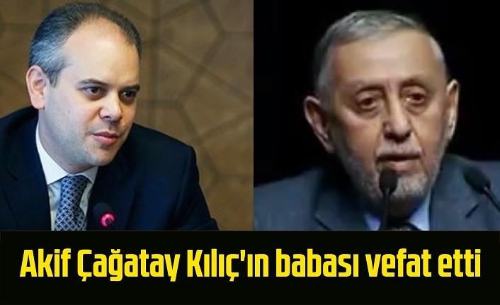 Akif Çağatay Kılıç'ın babası vefat etti