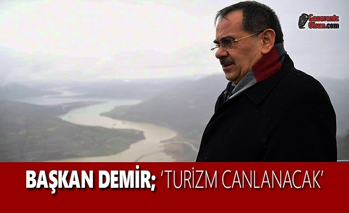 Başkan Demir; Turizm Canlanacak