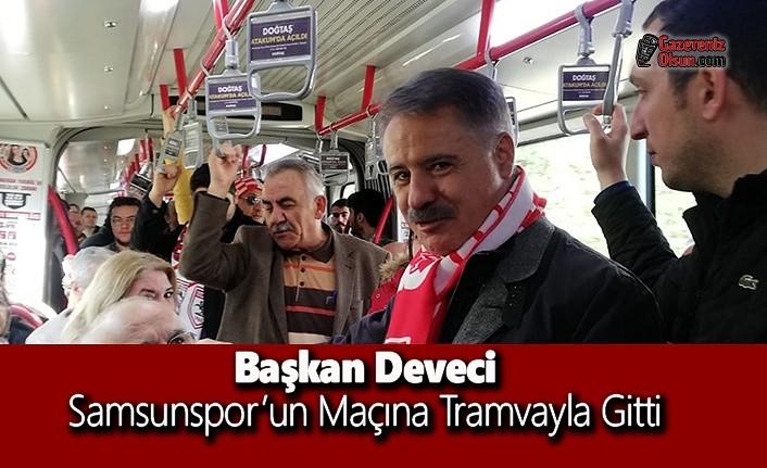 Başkan Deveci Samsunspor Maçına Tramvayla Gitti