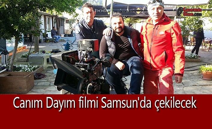 Canım Dayım filmi Samsun'da çekilecek