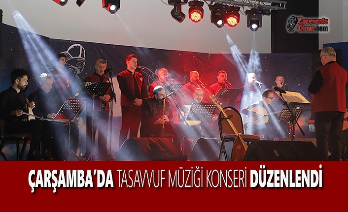 Çarşamba'da Tasavvuf Müziği Konseri Düzenlendi