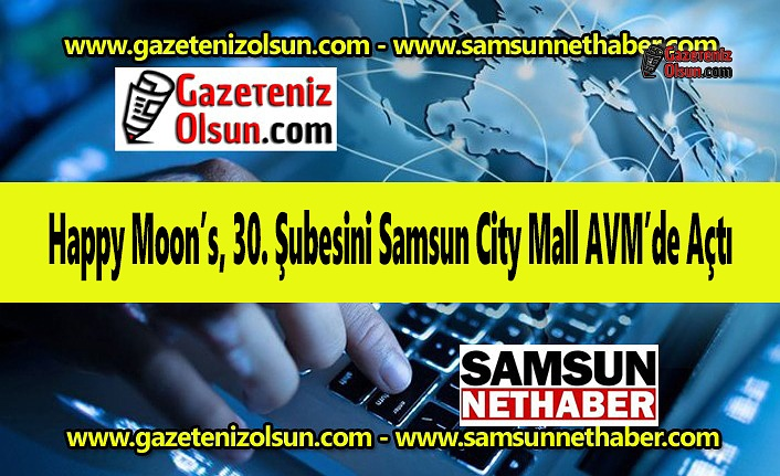 Happy Moon's, 30. Şubesini Samsun City Mall AVM'de Açtı