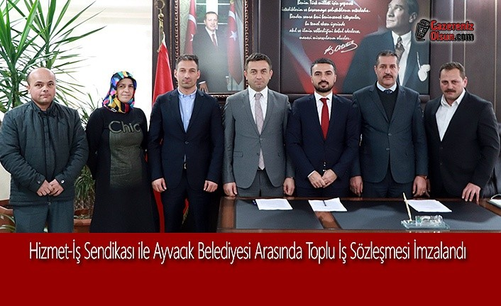 Hizmet-İş Sendikası ile Ayvacık Belediyesi Arasında Toplu İş Sözleşmesi İmzalandı.
