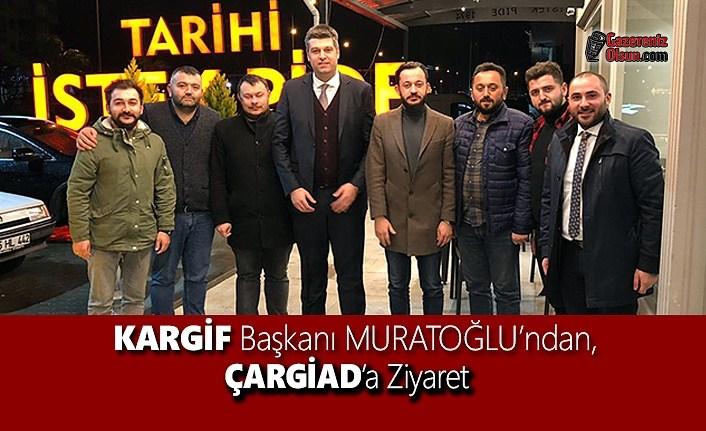 KARGİF Başkanı MURATOĞLU'ndan, ÇARGİAD'a Ziyaret