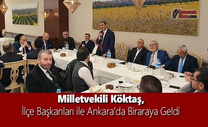 Milletvekili Köktaş İlçe Başkanları ile Ankara'da Biraraya geldi