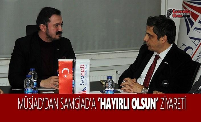 MÜSİAD'dan SAMGİAD'a 'Hayırlı Olsun' Ziyareti
