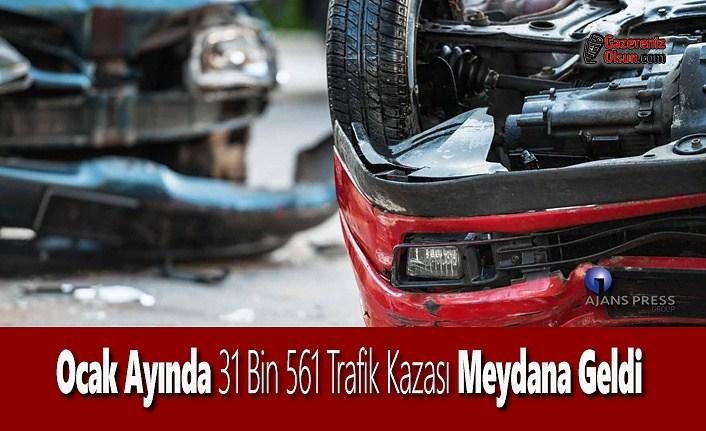 Ocak Ayında 31 Bin 561 Trafik Kazası Meydana Geldi