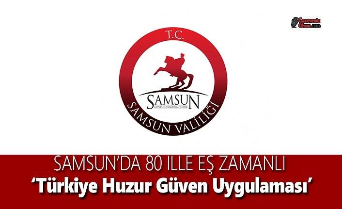 Samsun'da 80 İlle Eş Zamanlı ''Türkiye Huzur Güven Uygulaması'
