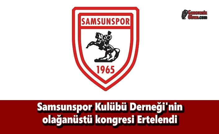 Samsunspor Kulübü Derneği'nin Olağanüstü Kongresi Ertelendi