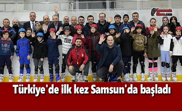 Türkiye'de ilk kez Samsun'da başladı