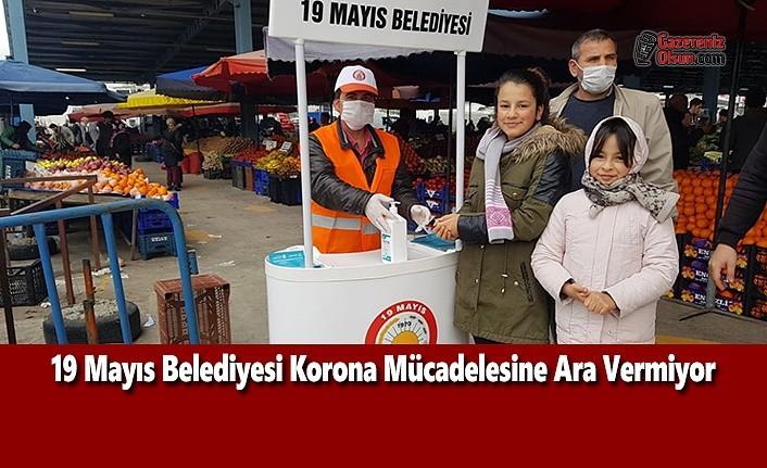 19 Mayıs Belediyesi Korona Mücadelesine Ara Vermiyor