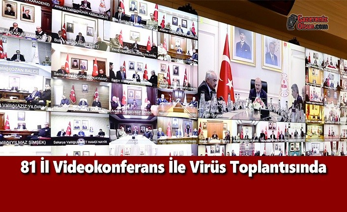 81 İl Videokonferans İle Virüs Toplantısında