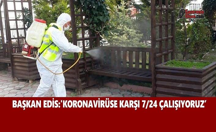 Başkan Edis: Koronavirüse Karşı 7:24 Çalışıyoruz