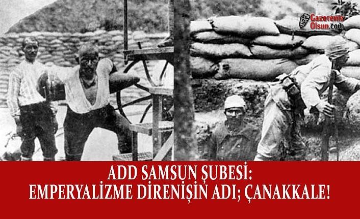 ADD Samsun Şubesi; Emperyalizme Direnişin Adı: Çanakkale