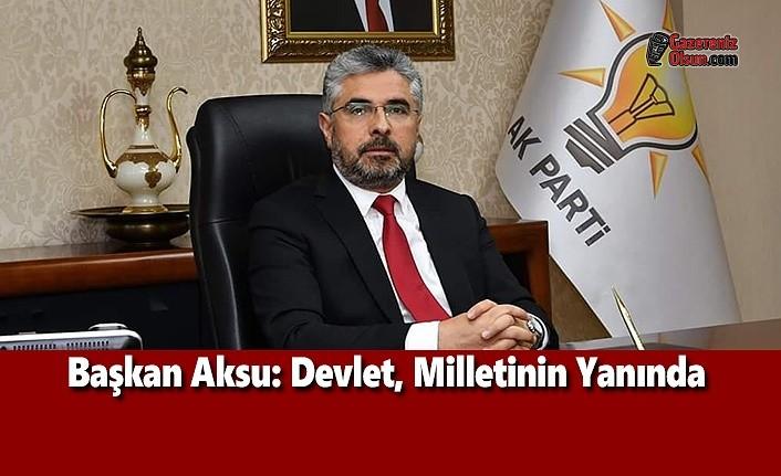 Ak Parti Samsun İl Başkan Aksu: Devlet, Milletinin Yanında