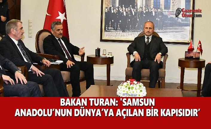 Bakan Turhan; Samsun Anadolu'nun Dünyaya Açılan Bir Kapısıdır