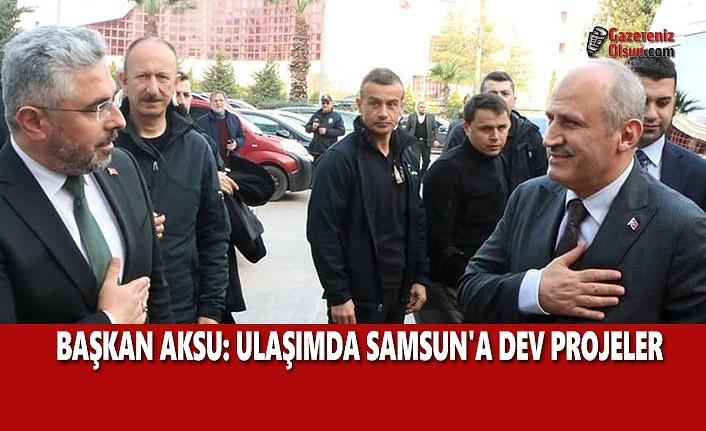 Başkan Aksu: Ulaşımda Samsun'a Dev Projeler