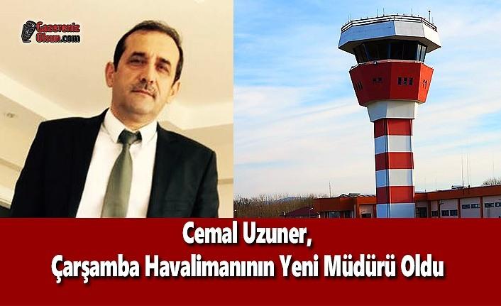 Cemal Uzuner, Çarşamba Havalimanının Yeni Müdürü Oldu