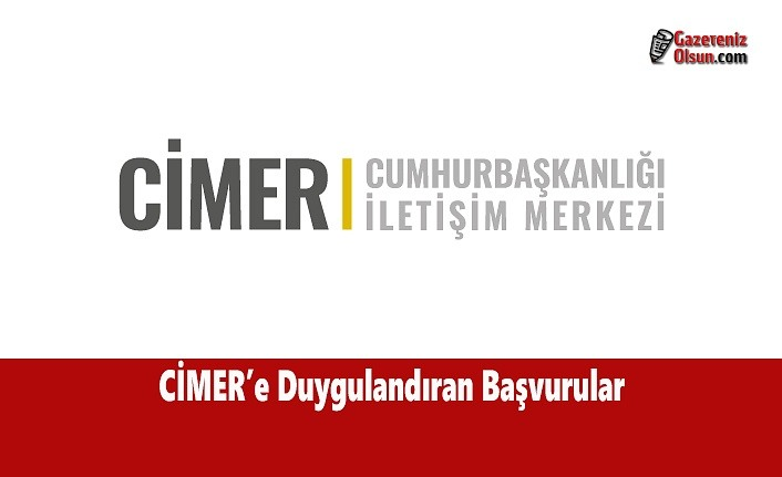 CİMER'e Duygulandıran Başvurular