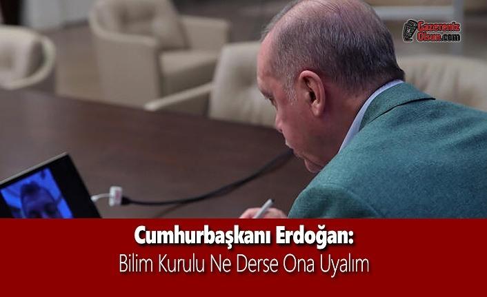 Cumhurbaşkanı Erdoğan: Bilim Kurulu Ne Derse Ona Uyalım