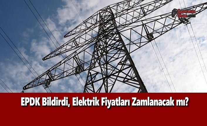 EPDK Bildirdi, Elektrik Fiyatları Zamlanacak mı?