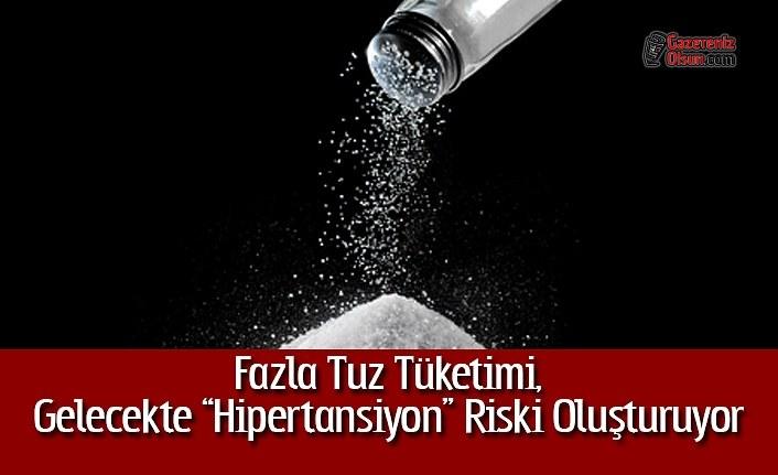 """Fazla Tuz Tüketimi, Gelecekte """"Hipertansiyon"""" Riski Oluşturuyor"""