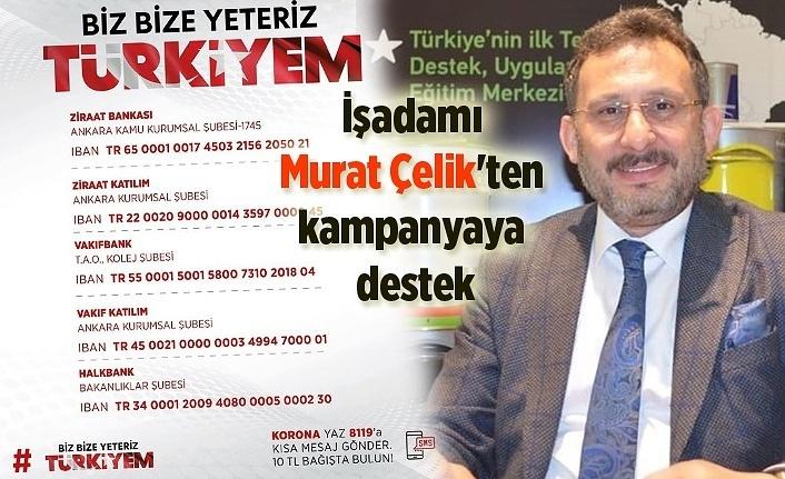 İşadamı Murat Çelik'ten Milli Dayanışma Kampanyası'na destek