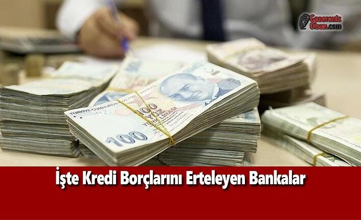 İşte Kredi Borçlarını Erteleyen Bankalar