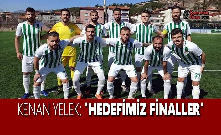 Kenan Yelek; Hedefimiz Finaller