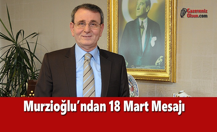 Murzioğlu'ndan 18 Mart Mesajı