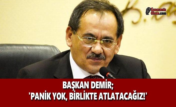 Başkan Demir; 'Panik Yok, Birlikte Atlatacağız'