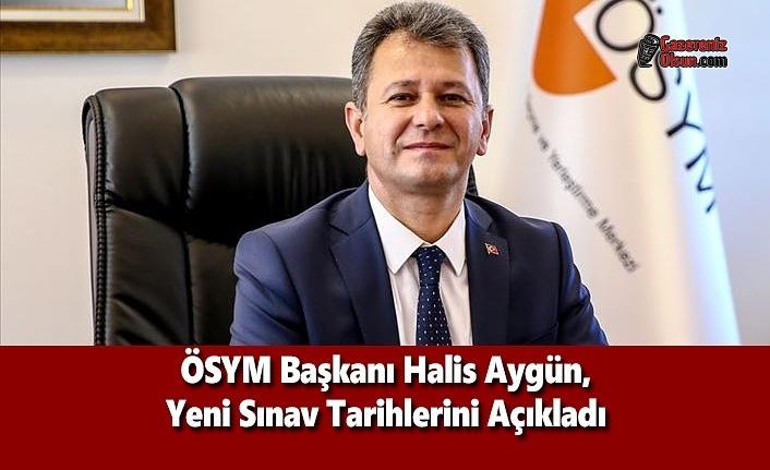 ÖSYM Başkanı Halis Aygün, Yeni Sınav Tarihlerini Açıkladı