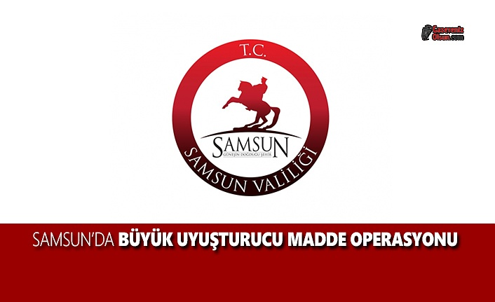 Samsun'da Büyük Uyuşturucu Madde Operasyonu