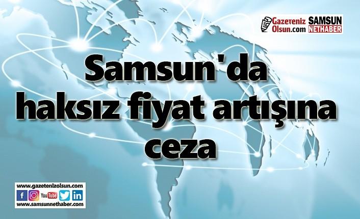 Samsun'da haksız fiyat artışına ceza