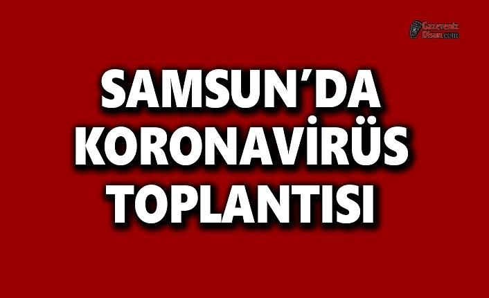 Samsun'da Koronavirüs Toplantısı