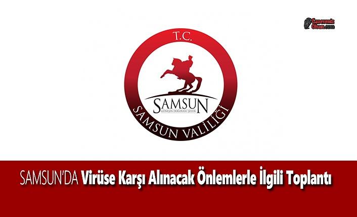 Samsun'da Virüse Karşı Alınacak Önlemlerle İlgili Toplantı