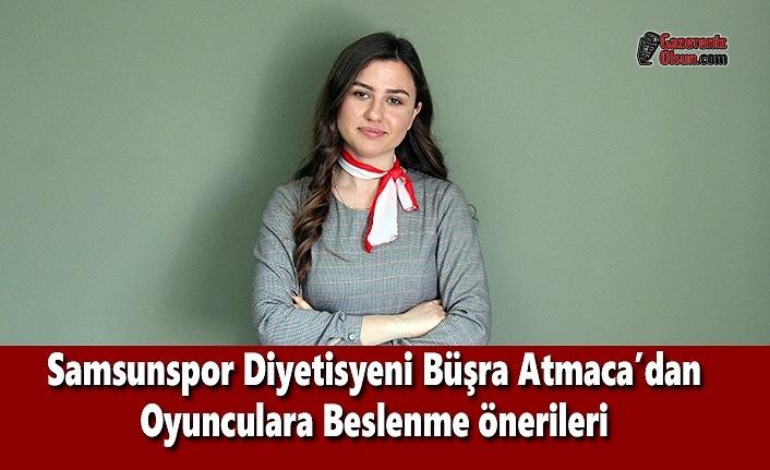 Samsunspor Diyetisyeni Büşra Atmaca'dan Oyunculara Beslenme Önerileri