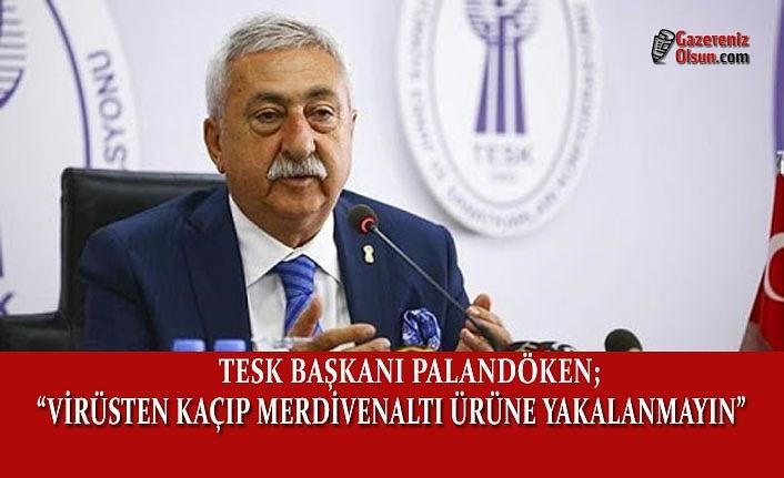 Tesk Başkanı Palandöken'den Merdivenaltı Uyarısı