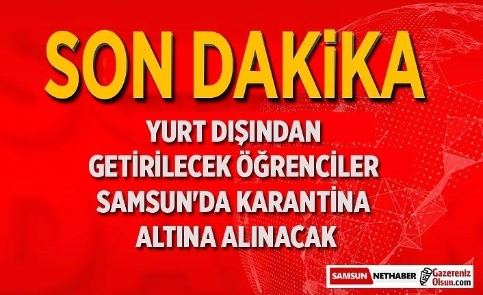 Türk öğrenciler, Samsun ve Sakarya'da karantina altına alınacak!